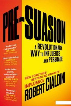 Pre-Suasion. A Revolutionary Way to Influence and Persuade (754373)