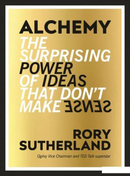 Alchemy: The Surprising Power of Ideas That don't Make Sense (960158)