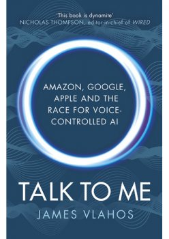 Talk to Me: Amazon, Google, Apple and the Race for Voice-Controlled AI 94863