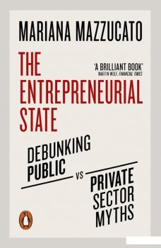 The Entrepreneurial State. Debunking Public vs. Private Sector Myths (941114)