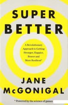 SuperBetter: How a Gameful Life Can Make You Stronger, Happier, Braver and More Resilient (836847)