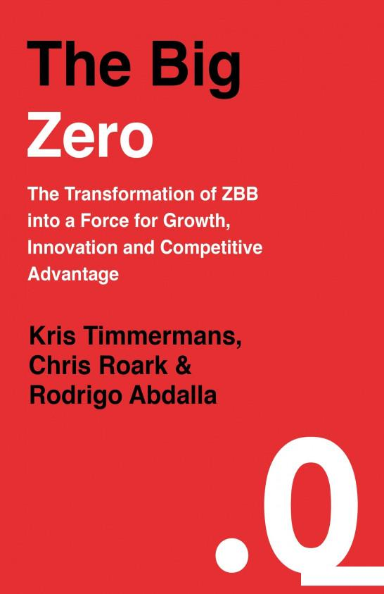 The Big Zero. The Transformation of ZBB into a Force For Growth, Innovation and Competitive Advantage (942998)